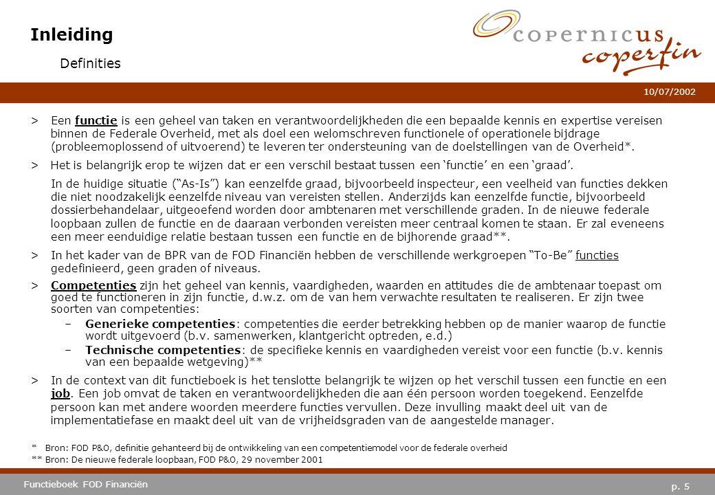 p. 5 Functieboek FOD Financiën 10/07/2002 Inleiding >Een functie is een geheel van taken en verantwoordelijkheden die een bepaalde kennis en expertise