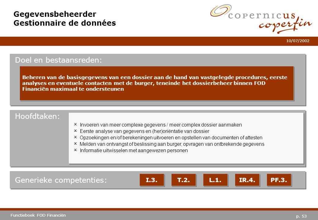 p. 53 Functieboek FOD Financiën 10/07/2002 Hoofdtaken: Generieke competenties: I.3. T.2. L.1. IR.4. PF.3. Gegevensbeheerder Gestionnaire de données Do
