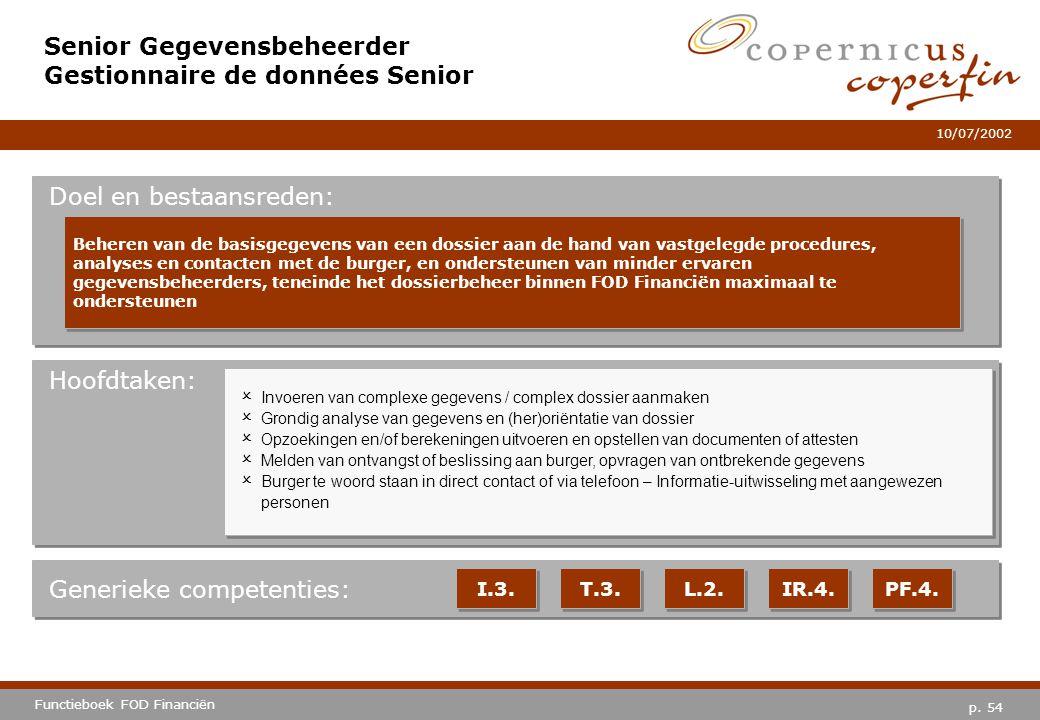 p. 54 Functieboek FOD Financiën 10/07/2002 Hoofdtaken: Generieke competenties: I.3. T.3. L.2. IR.4. PF.4. Senior Gegevensbeheerder Gestionnaire de don