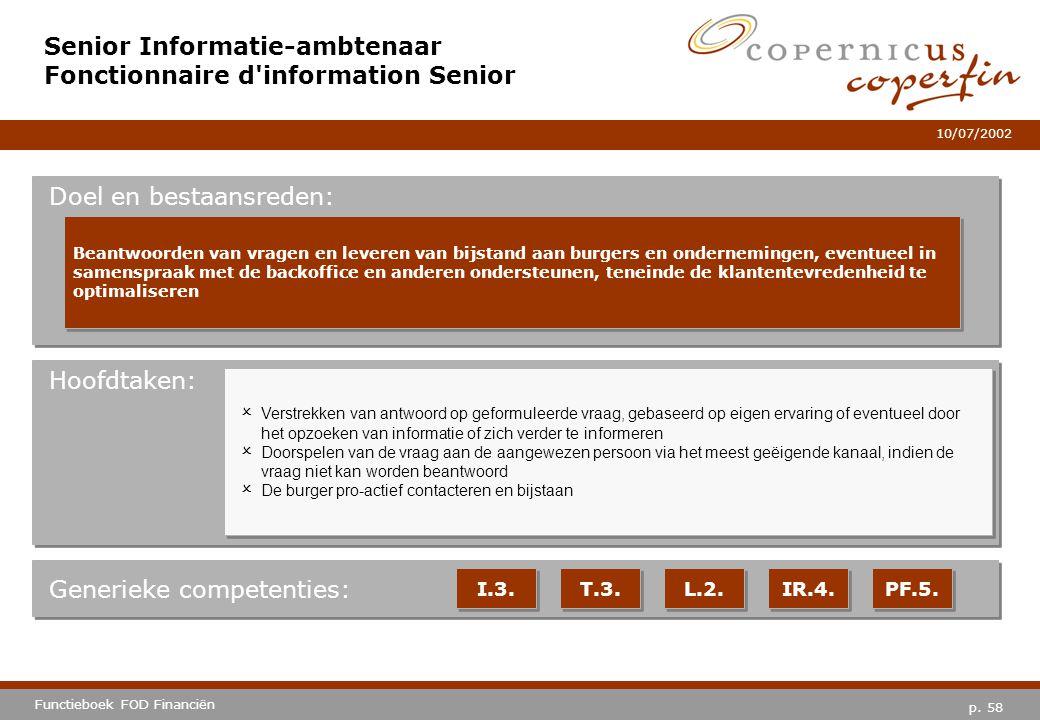 p. 58 Functieboek FOD Financiën 10/07/2002 Hoofdtaken: Generieke competenties: I.3. T.3. L.2. IR.4. PF.5. Senior Informatie-ambtenaar Fonctionnaire d'