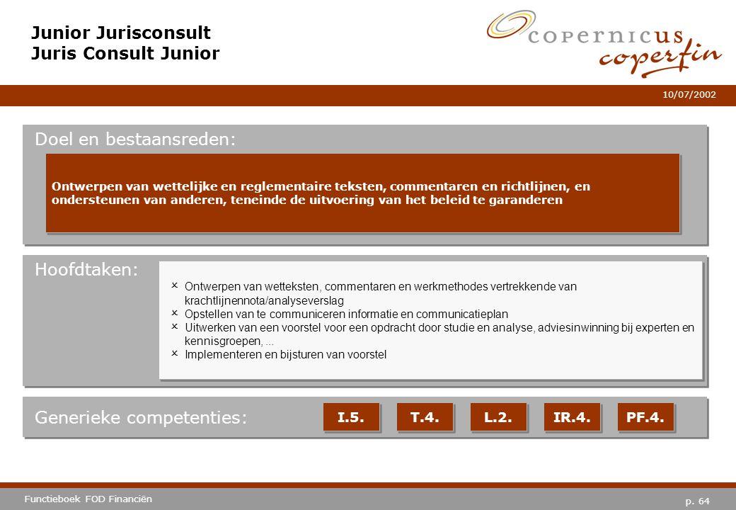 p. 64 Functieboek FOD Financiën 10/07/2002 Hoofdtaken: Generieke competenties: I.5. T.4. L.2. IR.4. PF.4. Junior Jurisconsult Juris Consult Junior Doe