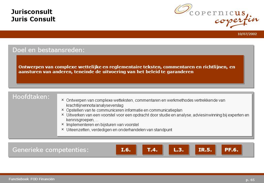 p. 65 Functieboek FOD Financiën 10/07/2002 Hoofdtaken: Generieke competenties: I.6. T.4. L.3. IR.5. PF.6. Jurisconsult Juris Consult Doel en bestaansr