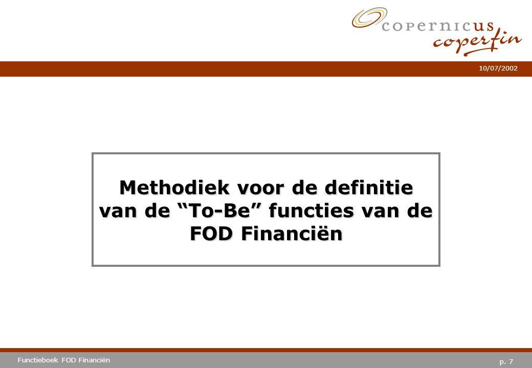 """p. 7 Functieboek FOD Financiën 10/07/2002 Methodiek voor de definitie van de """"To-Be"""" functies van de FOD Financiën"""