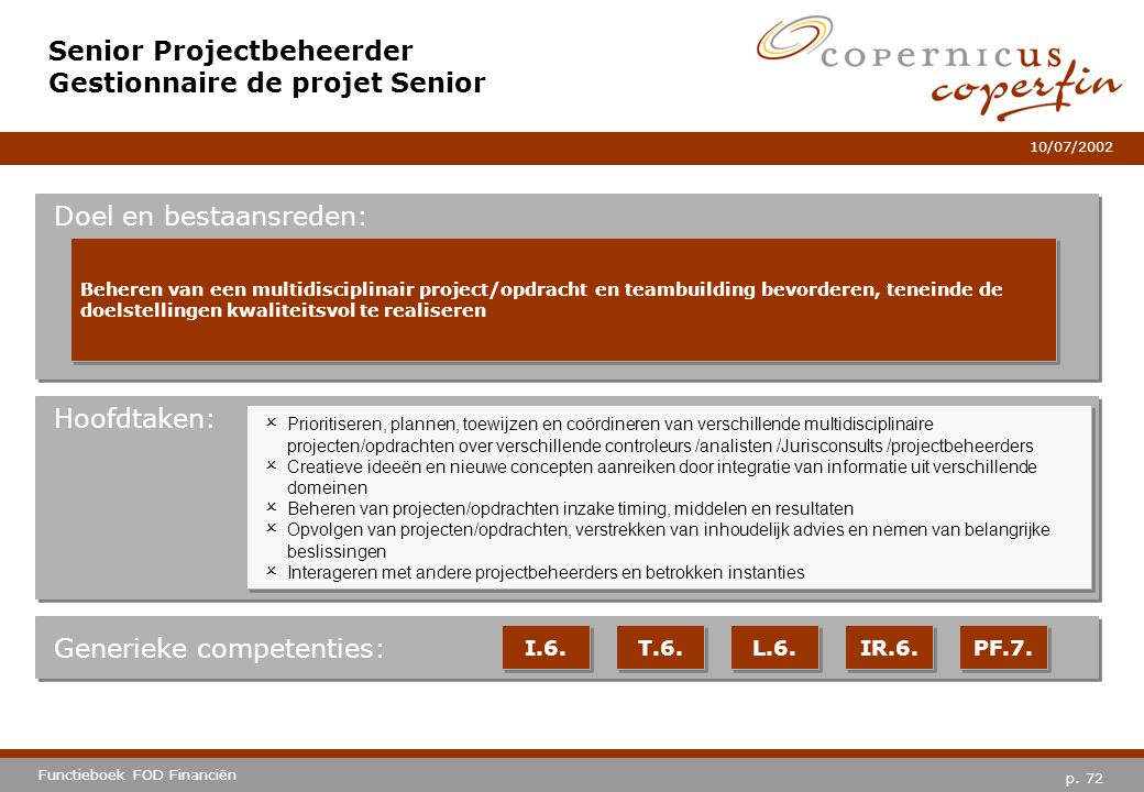 p. 72 Functieboek FOD Financiën 10/07/2002 Hoofdtaken: Generieke competenties: I.6. T.6. L.6. IR.6. PF.7. Senior Projectbeheerder Gestionnaire de proj