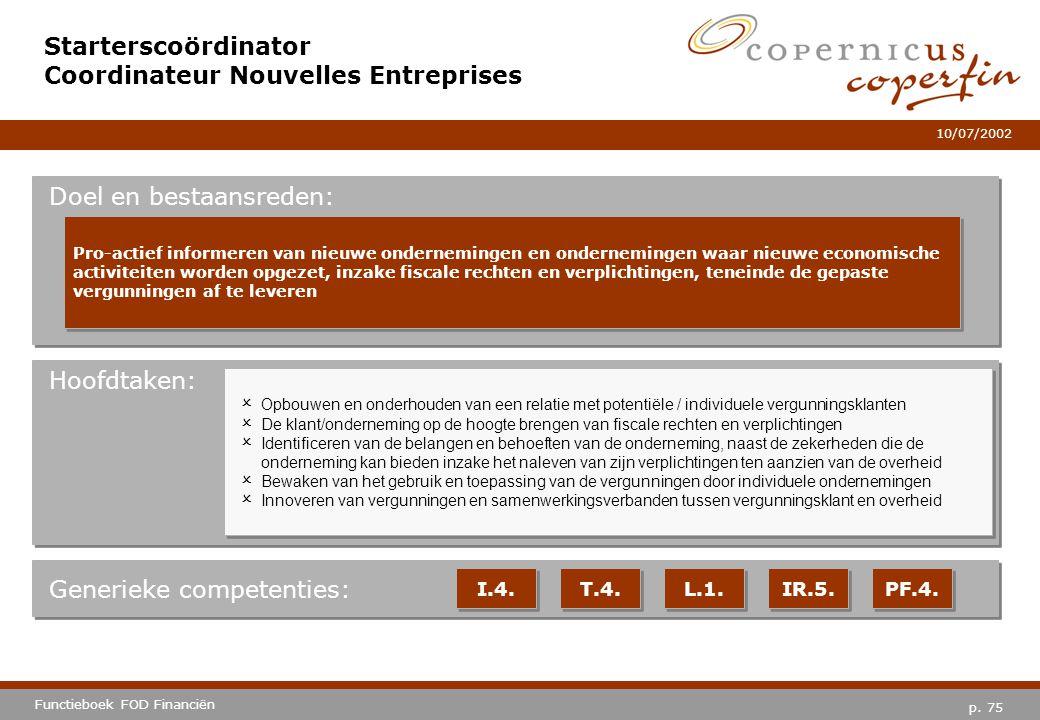 p. 75 Functieboek FOD Financiën 10/07/2002 Hoofdtaken: Generieke competenties: I.4. T.4. L.1. IR.5. PF.4. Starterscoördinator Coordinateur Nouvelles E