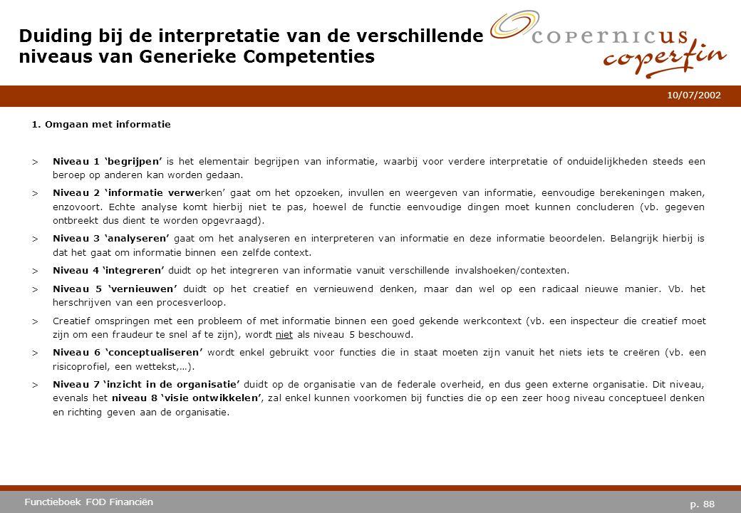 p. 88 Functieboek FOD Financiën 10/07/2002 1. Omgaan met informatie >Niveau 1 'begrijpen' is het elementair begrijpen van informatie, waarbij voor ver