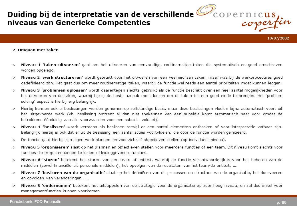 p. 89 Functieboek FOD Financiën 10/07/2002 2. Omgaan met taken >Niveau 1 'taken uitvoeren' gaat om het uitvoeren van eenvoudige, routinematige taken d