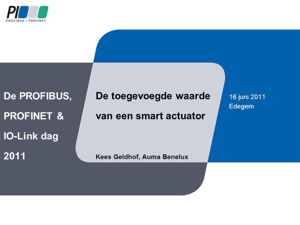 De PROFIBUS, PROFINET & IO-Link dag 2011 16 juni 2011 Edegem De toegevoegde waarde van een smart actuator Kees Geldhof, Auma Benelux