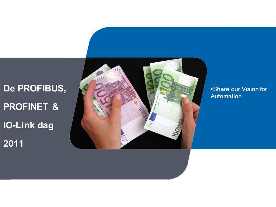 De PROFIBUS, PROFINET & IO-Link dag 2011 Share our Vision for Automation
