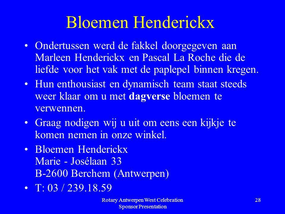 Rotary Antwerpen West Celebration Sponsor Presentation 28 Bloemen Henderickx Ondertussen werd de fakkel doorgegeven aan Marleen Henderickx en Pascal La Roche die de liefde voor het vak met de paplepel binnen kregen.