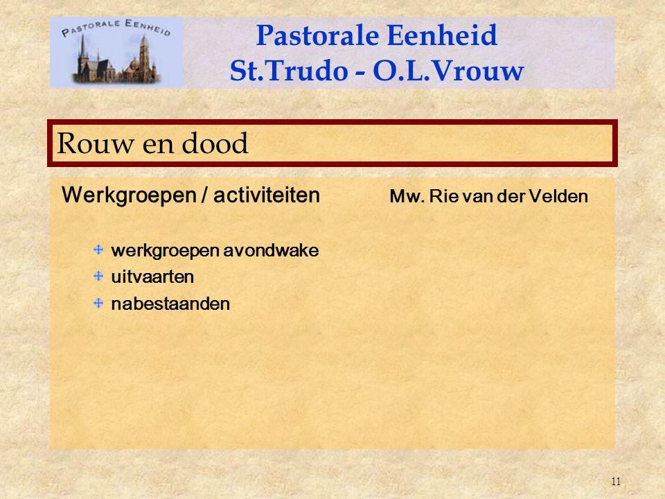 Werkgroepen / activiteiten Mw. Rie van der Velden werkgroepen avondwake uitvaarten nabestaanden Pastorale Eenheid St.Trudo - O.L.Vrouw Rouw en dood 11