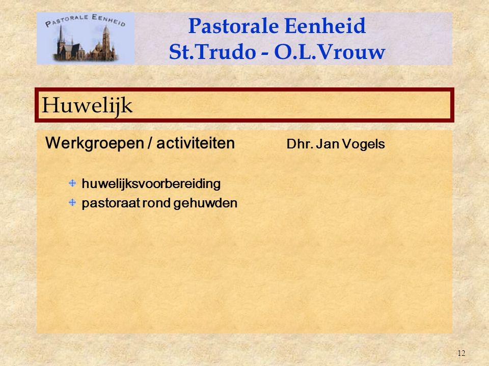 Werkgroepen / activiteiten Dhr. Jan Vogels huwelijksvoorbereiding pastoraat rond gehuwden Pastorale Eenheid St.Trudo - O.L.Vrouw Huwelijk 12