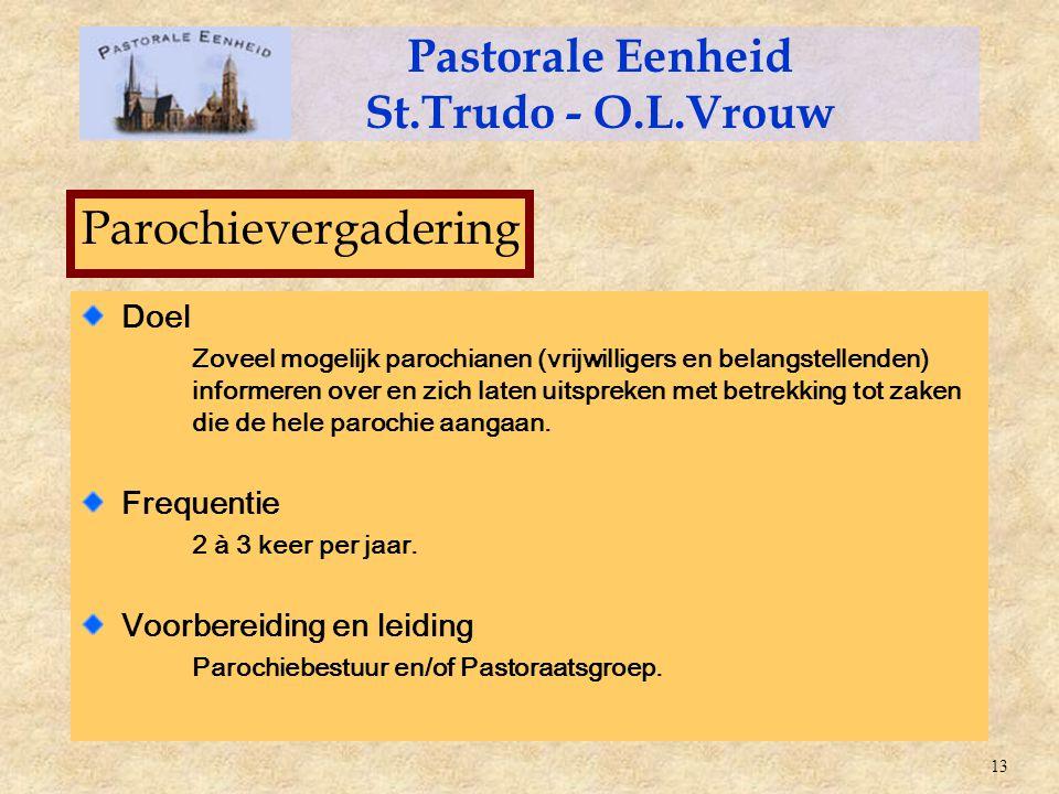 Doel Zoveel mogelijk parochianen (vrijwilligers en belangstellenden) informeren over en zich laten uitspreken met betrekking tot zaken die de hele par