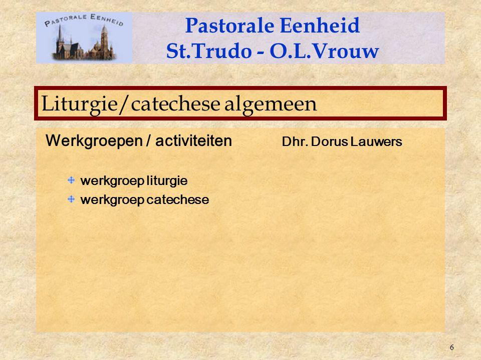 Werkgroepen / activiteiten Dhr. Dorus Lauwers werkgroep liturgie werkgroep catechese Pastorale Eenheid St.Trudo - O.L.Vrouw Liturgie/catechese algemee