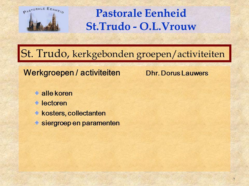 Werkgroepen / activiteiten Dhr. Dorus Lauwers alle koren lectoren kosters, collectanten siergroep en paramenten Pastorale Eenheid St.Trudo - O.L.Vrouw