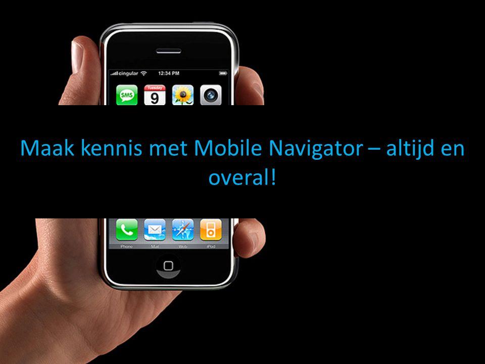 Maak kennis met Mobile Navigator – altijd en overal!