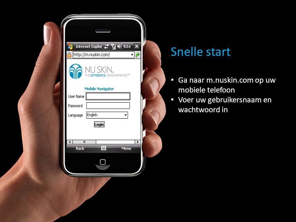 Snelle start Ga naar m.nuskin.com op uw mobiele telefoon Voer uw gebruikersnaam en wachtwoord in