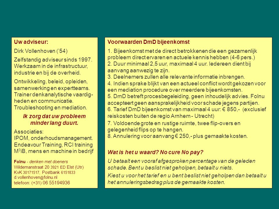 Uw adviseur: Dirk Vollenhoven ('54) Zelfstandig adviseur sinds 1997. Werkzaam in de infrastructuur, industrie en bij de overheid. Ontwikkeling, beleid