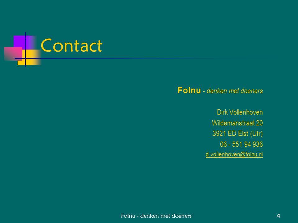 Folnu - denken met doeners4 Contact Folnu - denken met doeners Dirk Vollenhoven Wildemanstraat 20 3921 ED Elst (Utr) 06 - 551 94 936 d.vollenhoven@folnu.nl