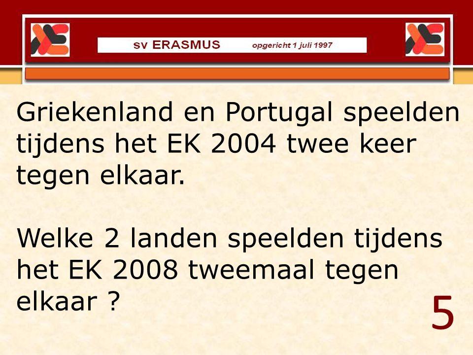 5 Griekenland en Portugal speelden tijdens het EK 2004 twee keer tegen elkaar. Welke 2 landen speelden tijdens het EK 2008 tweemaal tegen elkaar ?