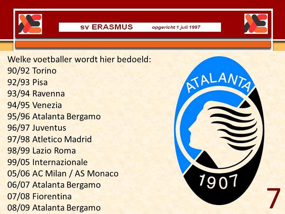 Welke voetballer wordt hier bedoeld: 90/92 Torino 92/93 Pisa 93/94 Ravenna 94/95 Venezia 95/96 Atalanta Bergamo 96/97 Juventus 97/98 Atletico Madrid 9