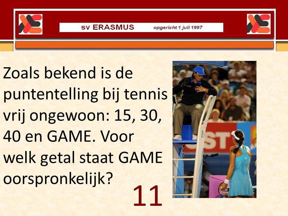 Zoals bekend is de puntentelling bij tennis vrij ongewoon: 15, 30, 40 en GAME. Voor welk getal staat GAME oorspronkelijk? 11