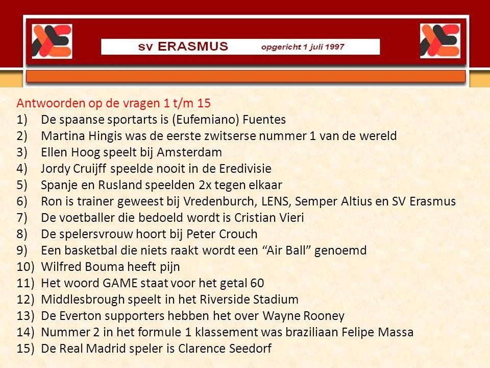 Antwoorden op de vragen 1 t/m 15 1)De spaanse sportarts is (Eufemiano) Fuentes 2)Martina Hingis was de eerste zwitserse nummer 1 van de wereld 3)Ellen