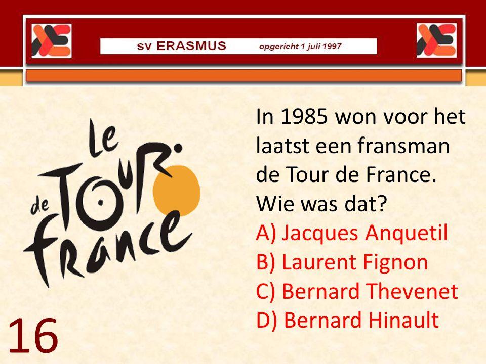 In 1985 won voor het laatst een fransman de Tour de France. Wie was dat? A) Jacques Anquetil B) Laurent Fignon C) Bernard Thevenet D) Bernard Hinault