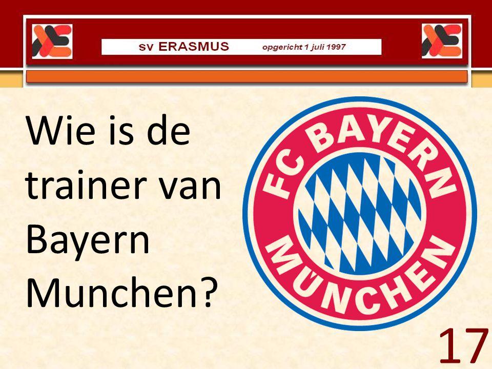 Wie is de trainer van Bayern Munchen? 17