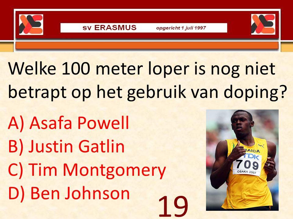 Welke 100 meter loper is nog niet betrapt op het gebruik van doping? A) Asafa Powell B) Justin Gatlin C) Tim Montgomery D) Ben Johnson 19