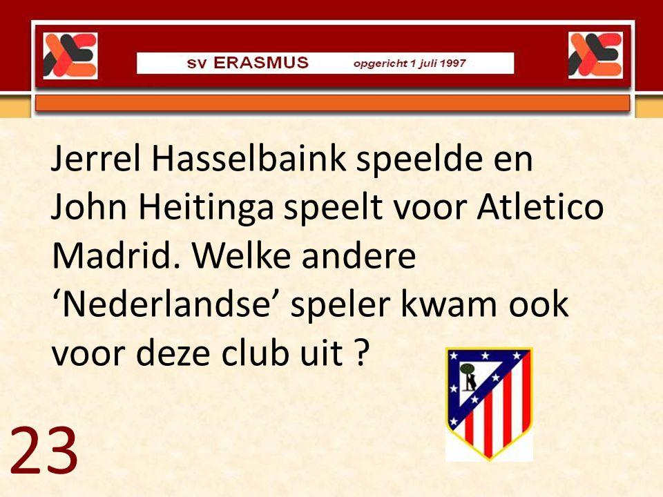Jerrel Hasselbaink speelde en John Heitinga speelt voor Atletico Madrid. Welke andere 'Nederlandse' speler kwam ook voor deze club uit ? 23