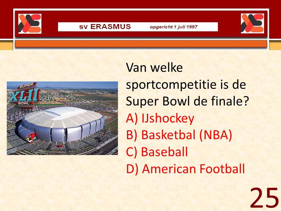 Van welke sportcompetitie is de Super Bowl de finale? A) IJshockey B) Basketbal (NBA) C) Baseball D) American Football 25