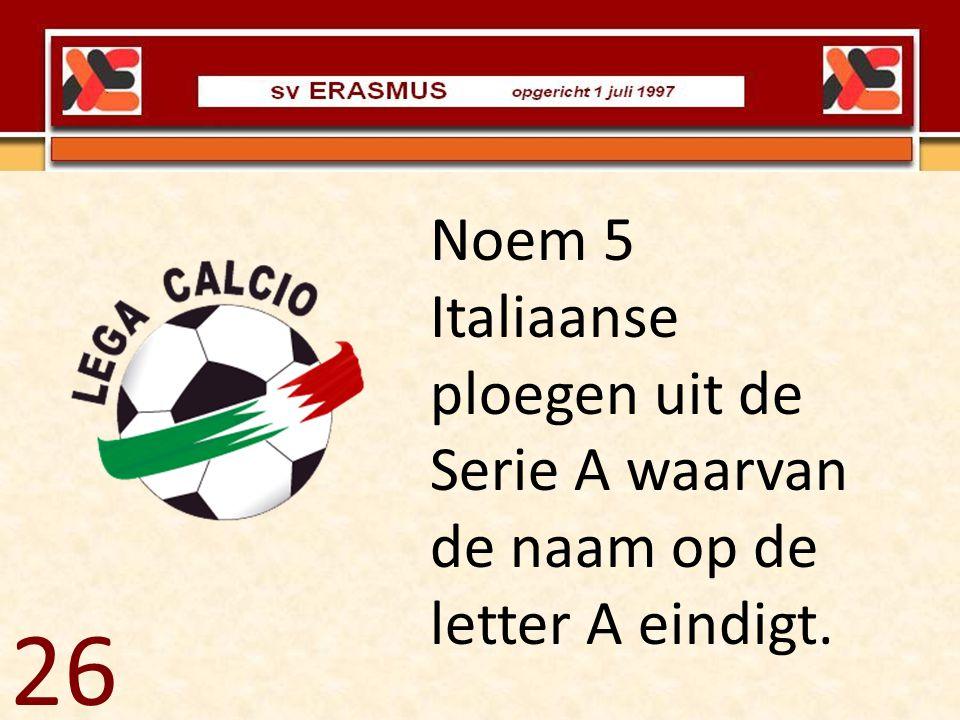 Noem 5 Italiaanse ploegen uit de Serie A waarvan de naam op de letter A eindigt. 26