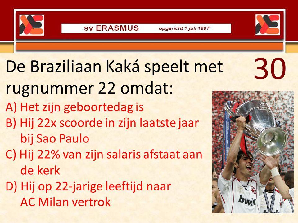 De Braziliaan Kaká speelt met rugnummer 22 omdat: A) Het zijn geboortedag is B) Hij 22x scoorde in zijn laatste jaar bij Sao Paulo C) Hij 22% van zijn