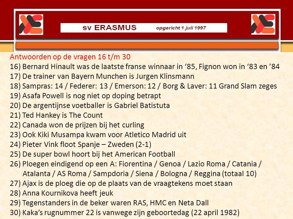 Antwoorden op de vragen 16 t/m 30 16) Bernard Hinault was de laatste franse winnaar in '85, Fignon won in '83 en '84 17) De trainer van Bayern Munchen