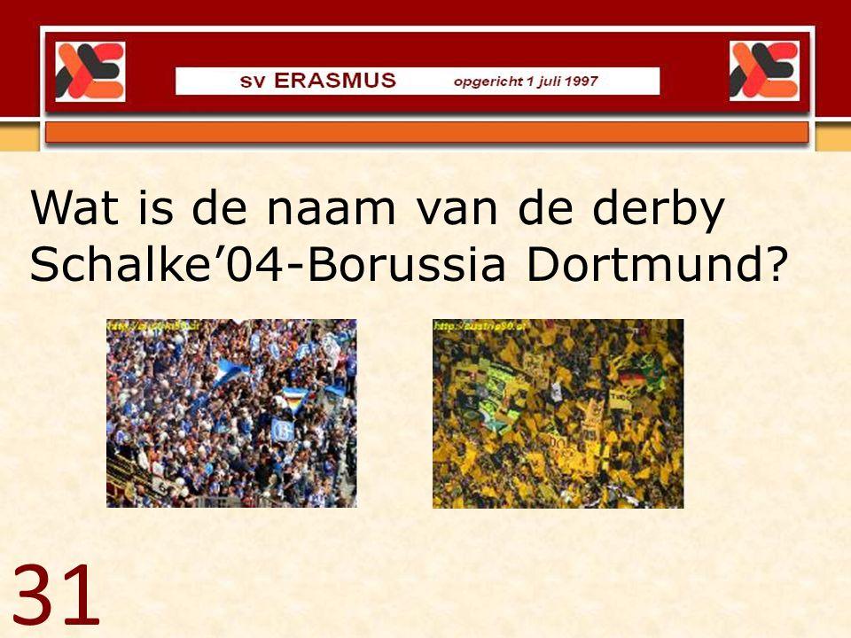 Wat is de naam van de derby Schalke'04-Borussia Dortmund? 31