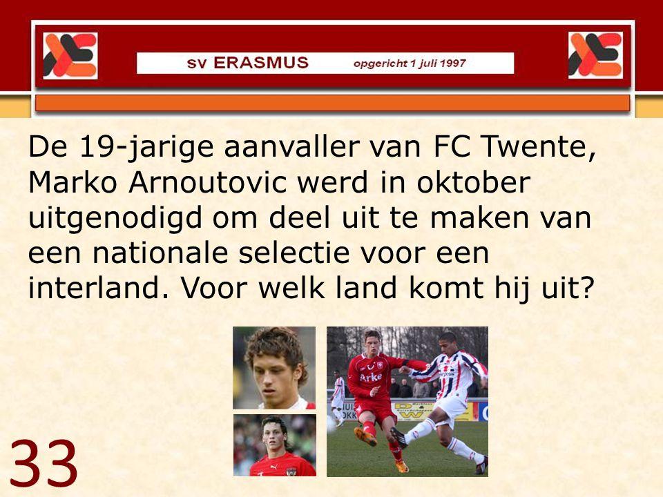 33 De 19-jarige aanvaller van FC Twente, Marko Arnoutovic werd in oktober uitgenodigd om deel uit te maken van een nationale selectie voor een interla