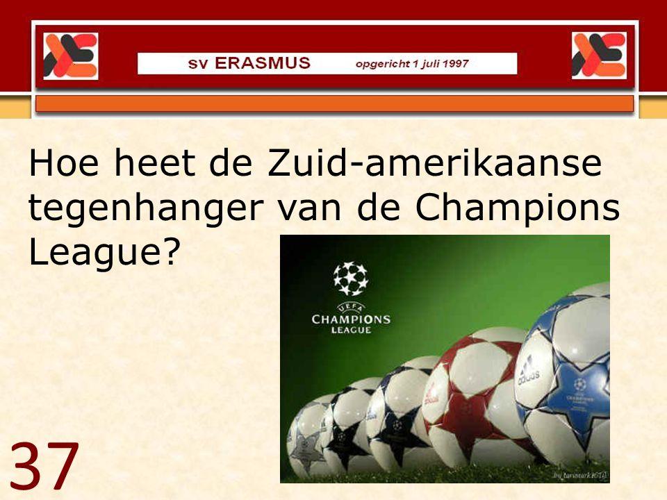 Hoe heet de Zuid-amerikaanse tegenhanger van de Champions League? 37