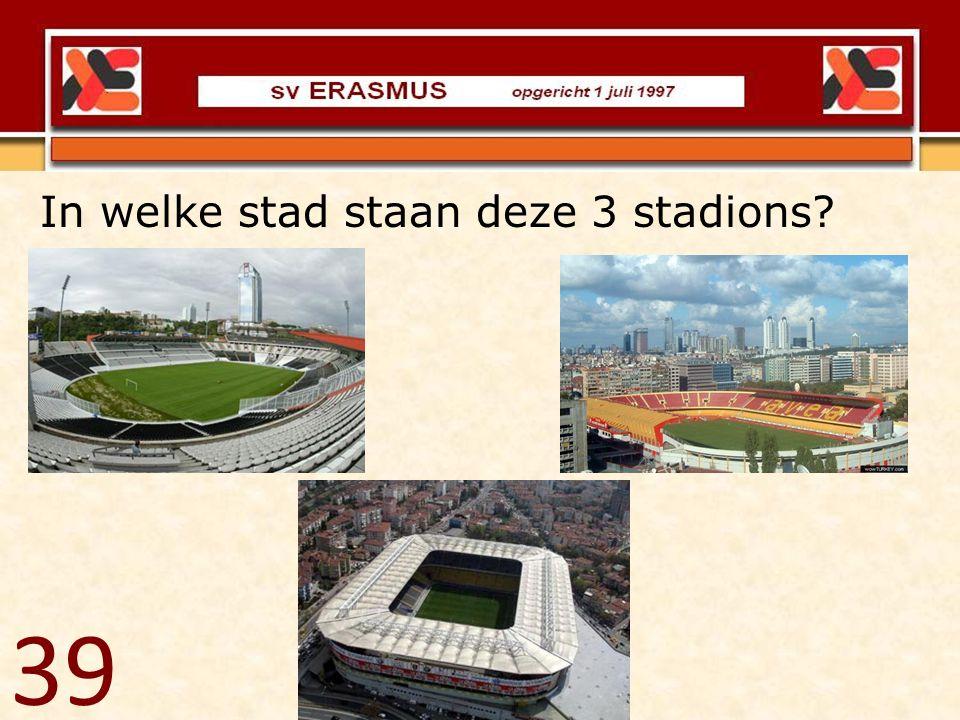 39 In welke stad staan deze 3 stadions?