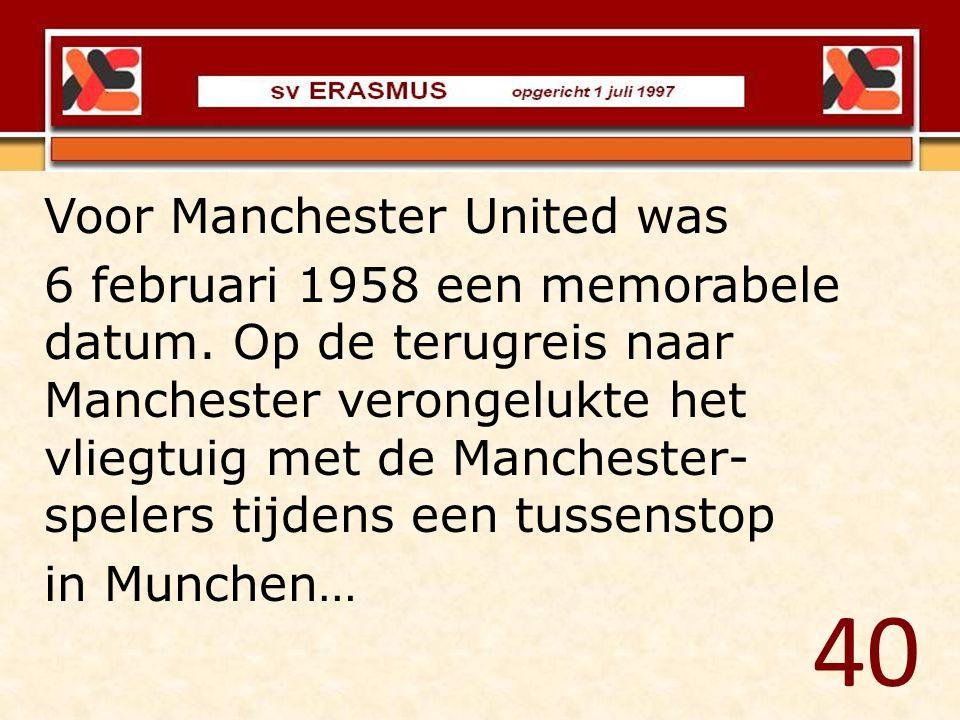 40 Voor Manchester United was 6 februari 1958 een memorabele datum. Op de terugreis naar Manchester verongelukte het vliegtuig met de Manchester- spel