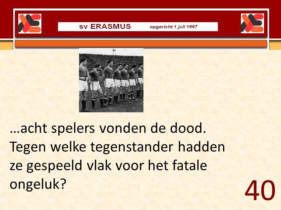 40 …acht spelers vonden de dood. Tegen welke tegenstander hadden ze gespeeld vlak voor het fatale ongeluk?