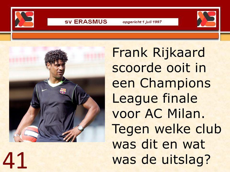Frank Rijkaard scoorde ooit in een Champions League finale voor AC Milan. Tegen welke club was dit en wat was de uitslag? 41