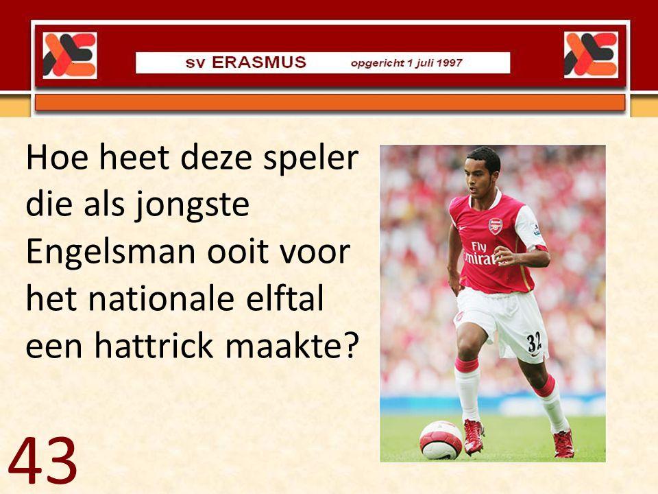 43 Hoe heet deze speler die als jongste Engelsman ooit voor het nationale elftal een hattrick maakte?