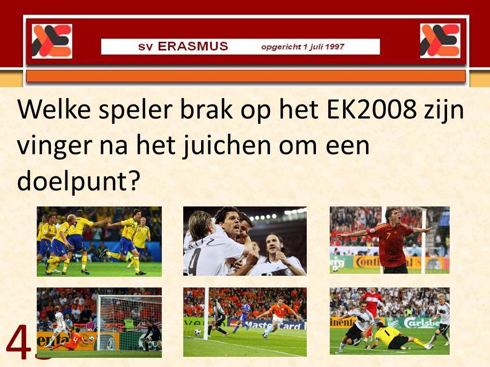 45 Welke speler brak op het EK2008 zijn vinger na het juichen om een doelpunt?