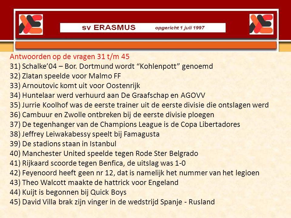 """Antwoorden op de vragen 31 t/m 45 31) Schalke'04 – Bor. Dortmund wordt """"Kohlenpott"""" genoemd 32) Zlatan speelde voor Malmo FF 33) Arnoutovic komt uit v"""