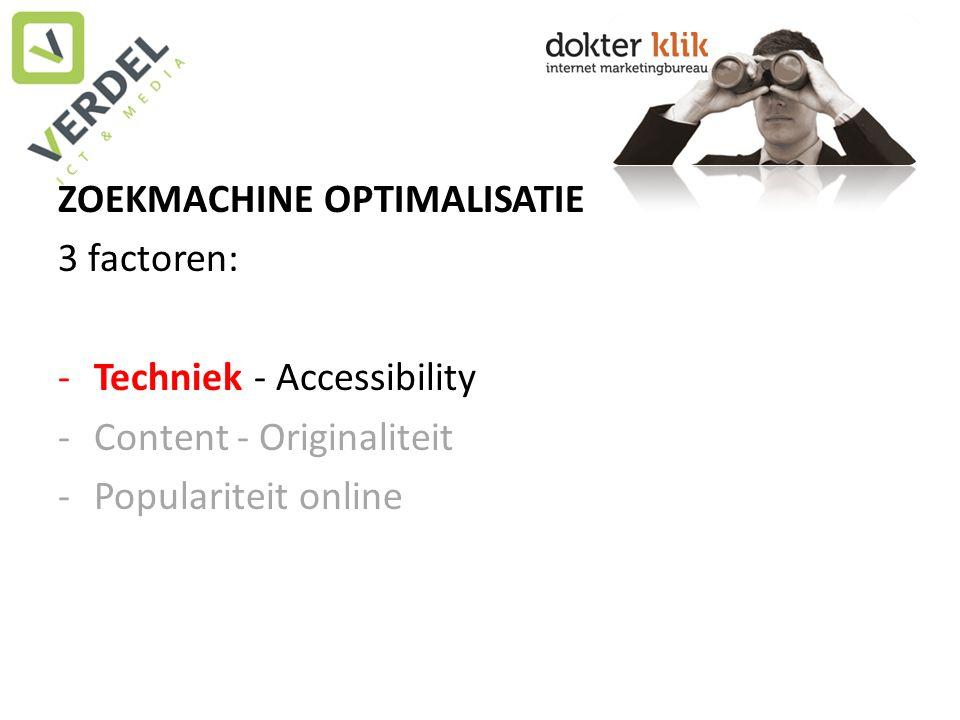 ZOEKMACHINE OPTIMALISATIE 3 factoren: -Techniek - Accessibility -Content - Originaliteit -Populariteit online
