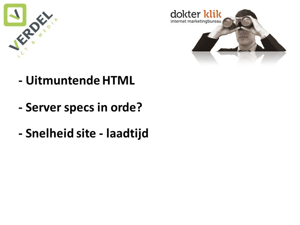 - Uitmuntende HTML - Server specs in orde - Snelheid site - laadtijd