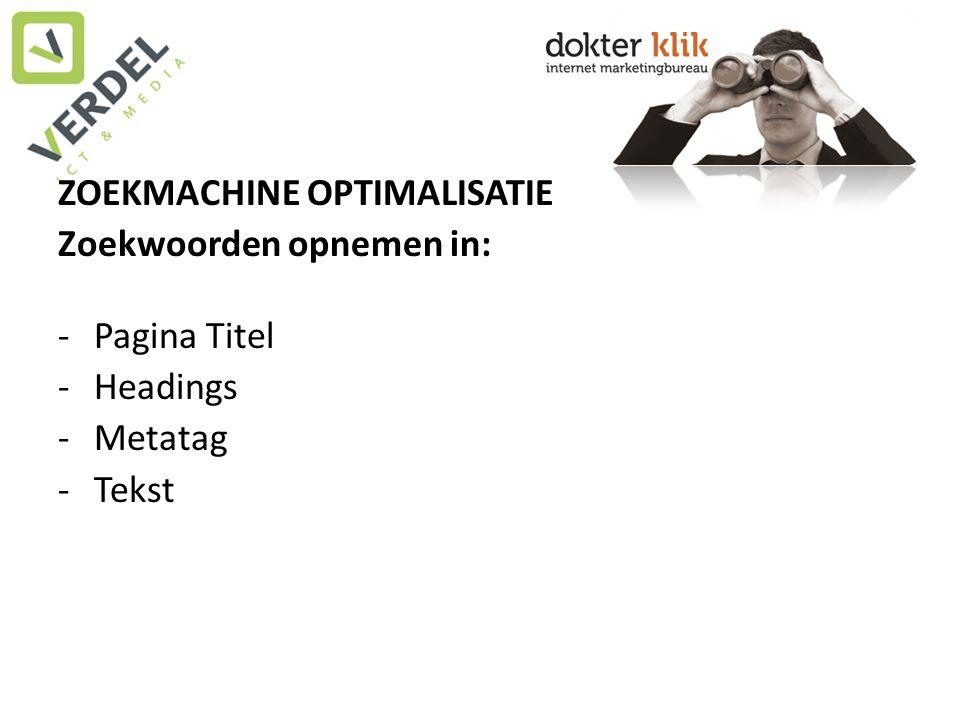 ZOEKMACHINE OPTIMALISATIE Zoekwoorden opnemen in: -Pagina Titel -Headings -Metatag -Tekst