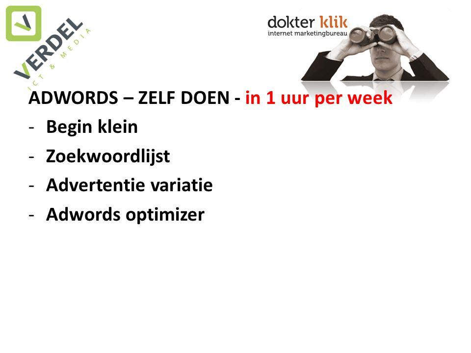 ADWORDS – ZELF DOEN - in 1 uur per week -Begin klein -Zoekwoordlijst -Advertentie variatie -Adwords optimizer