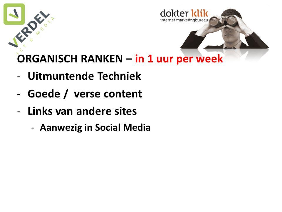 ORGANISCH RANKEN – in 1 uur per week -Uitmuntende Techniek -Goede / verse content -Links van andere sites -Aanwezig in Social Media